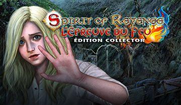 spirit of revenge lépreuve du feu édition collector
